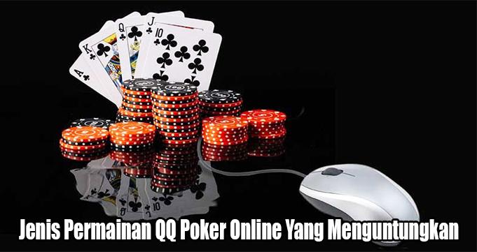 Jenis Permainan QQ Poker Online Yang Menguntungkan