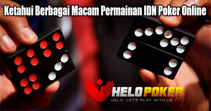 Ketahui Berbagai Macam Permainan IDN Poker Online