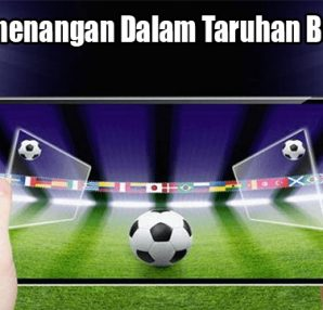 Kunci Kemenangan Dalam Taruhan Bola Online