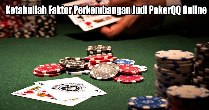 Ketahuilah Faktor Perkembangan Judi PokerQQ Online